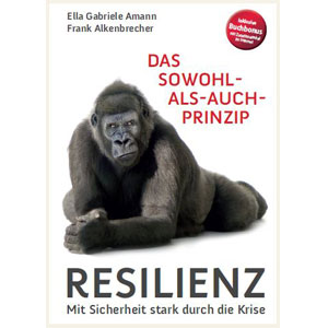 G. Amann, F. Alkenbrecher: Das Sowohl-als-auch-Prinzip, Resilienz: Mit Sicherheit stark durch die Krise