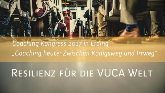 """Coaching-Kongress 2017 """"Resilienz für die VUCA-Welt'"""""""