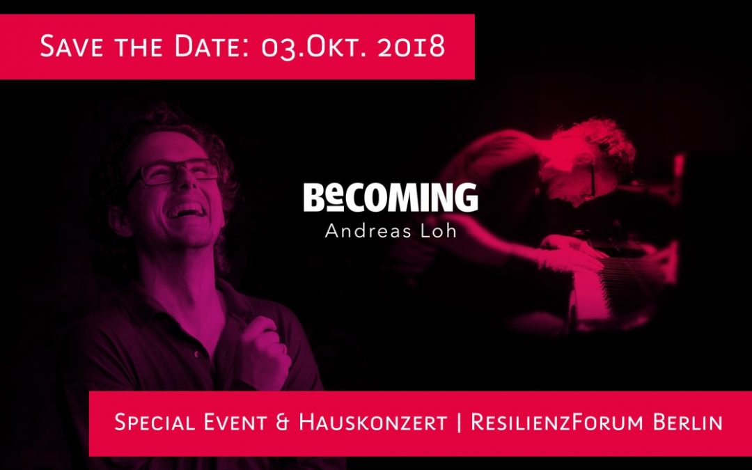 "SAVE THE DATE: 03. Oktober 2018   Special Event und Hauskonzert ""Becoming"" mit dem Pianisten Andreas Loh"